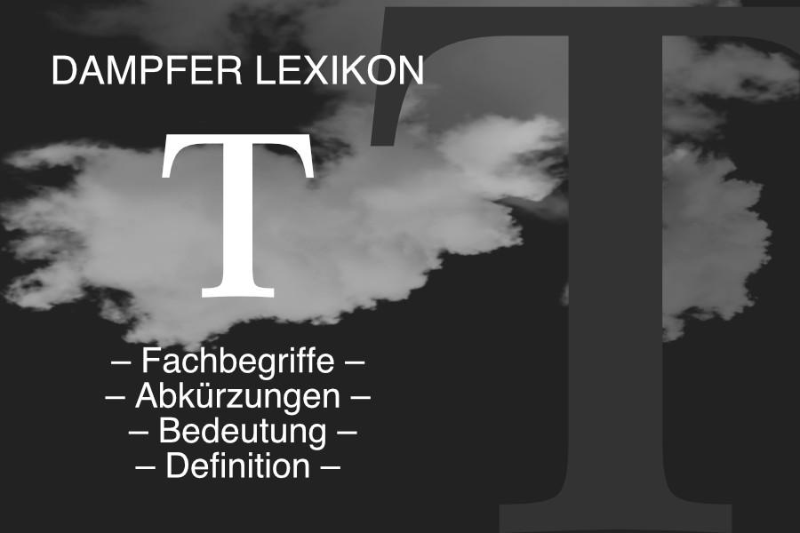 Lexikon Buchstabe T: E-Zigaretten-Fachbegriffe, Dampfer-Abkürzungen