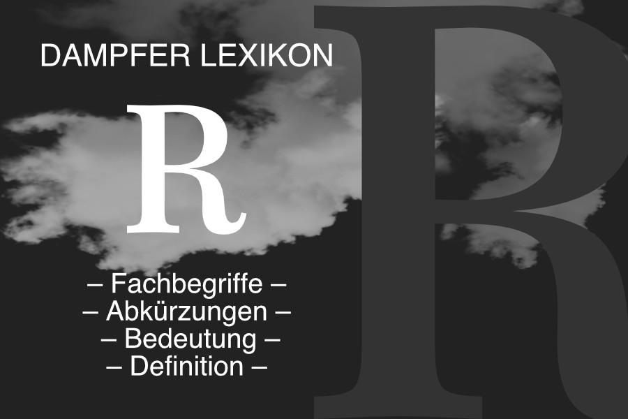 Lexikon Buchstabe R: E-Zigaretten-Fachbegriffe, Dampfer-Abkürzungen