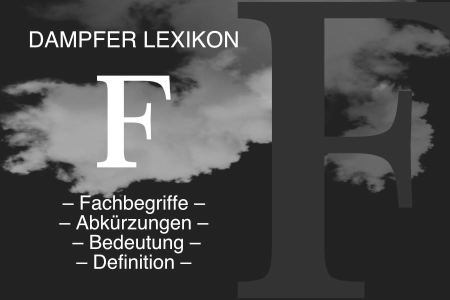 Lexikon Buchstabe F: E-Zigaretten-Fachbegriffe, Dampfer-Abkürzungen