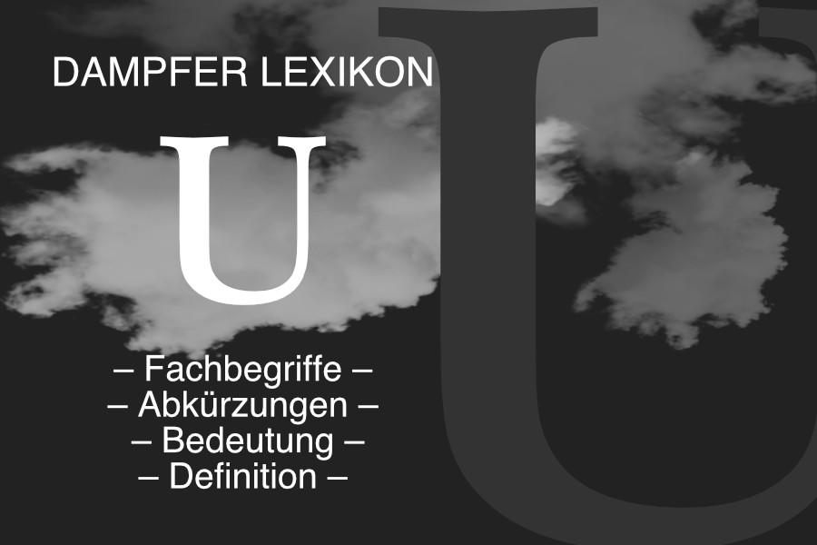 Lexikon Buchstabe U: E-Zigaretten-Fachbegriffe, Dampfer-Abkürzungen