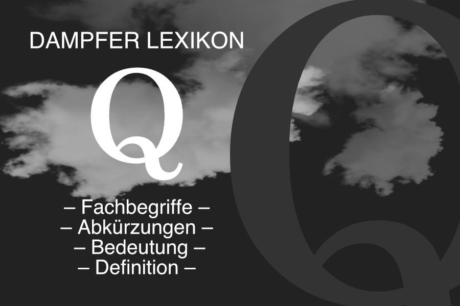 Lexikon Buchstabe Q: E-Zigaretten-Fachbegriffe, Dampfer-Abkürzungen