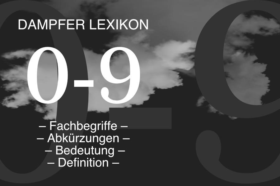 Lexikon Buchstabe 0 – 9: E-Zigaretten-Fachbegriffe, Dampfer-Abkürzungen