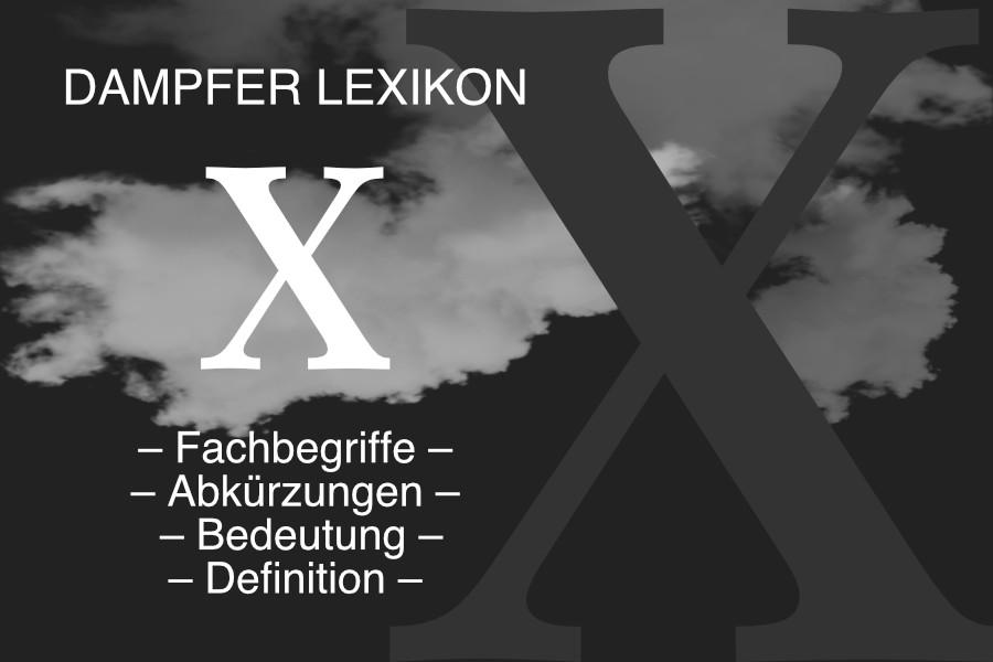 Lexikon Buchstabe X: E-Zigaretten-Fachbegriffe, Dampfer-Abkürzungen