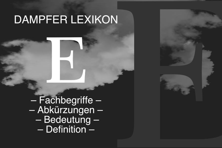 Lexikon Buchstabe E: E-Zigaretten-Fachbegriffe, Dampfer-Abkürzungen