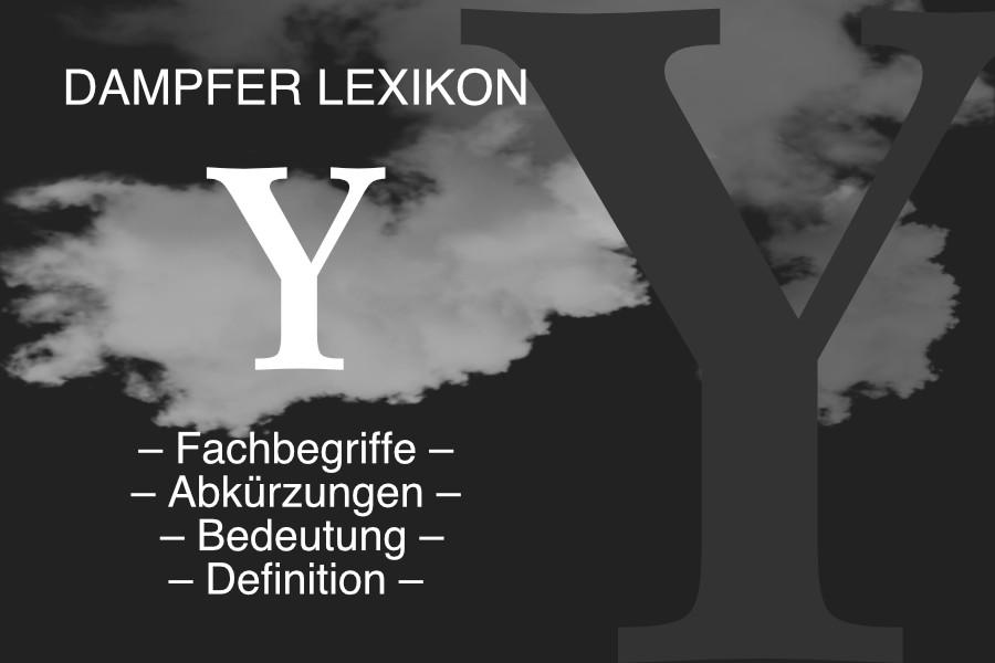 Lexikon Buchstabe Y: E-Zigaretten-Fachbegriffe, Dampfer-Abkürzungen