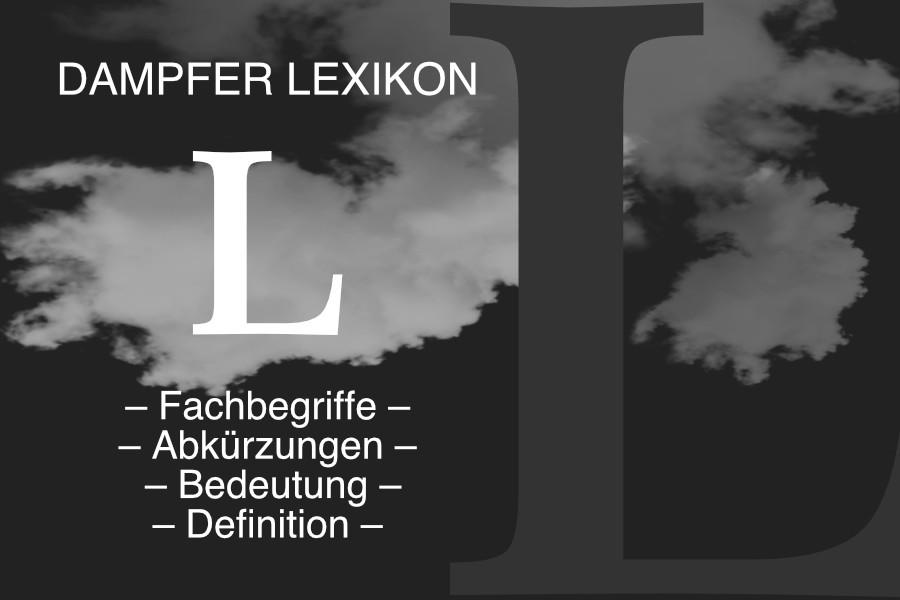 Lexikon Buchstabe L: E-Zigaretten-Fachbegriffe, Dampfer-Abkürzungen