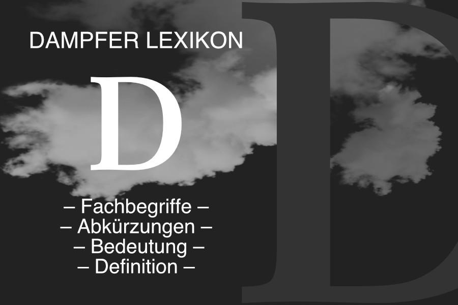 Lexikon Buchstabe D: E-Zigaretten-Fachbegriffe, Dampfer-Abkürzungen