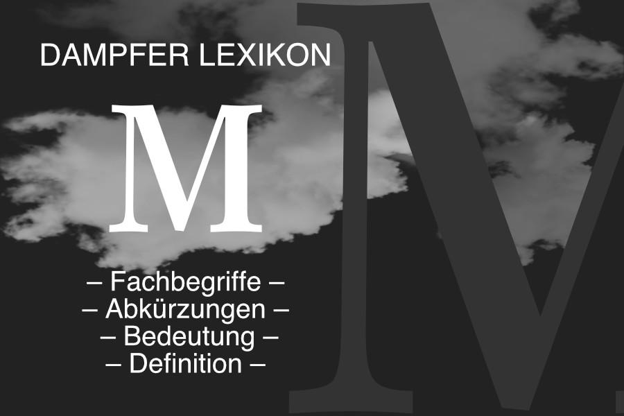 Lexikon Buchstabe M: E-Zigaretten-Fachbegriffe, Dampfer-Abkürzungen