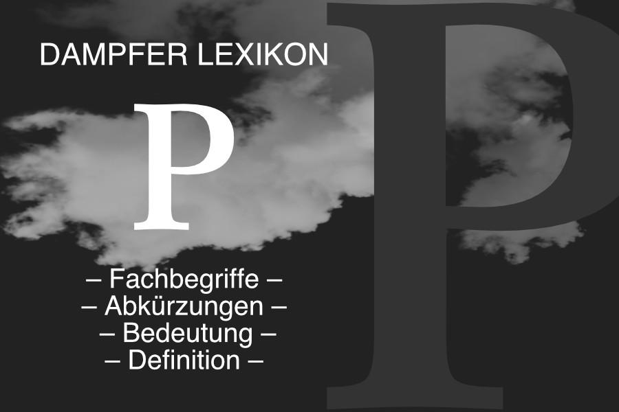 Lexikon Buchstabe P: E-Zigaretten-Fachbegriffe, Dampfer-Abkürzungen