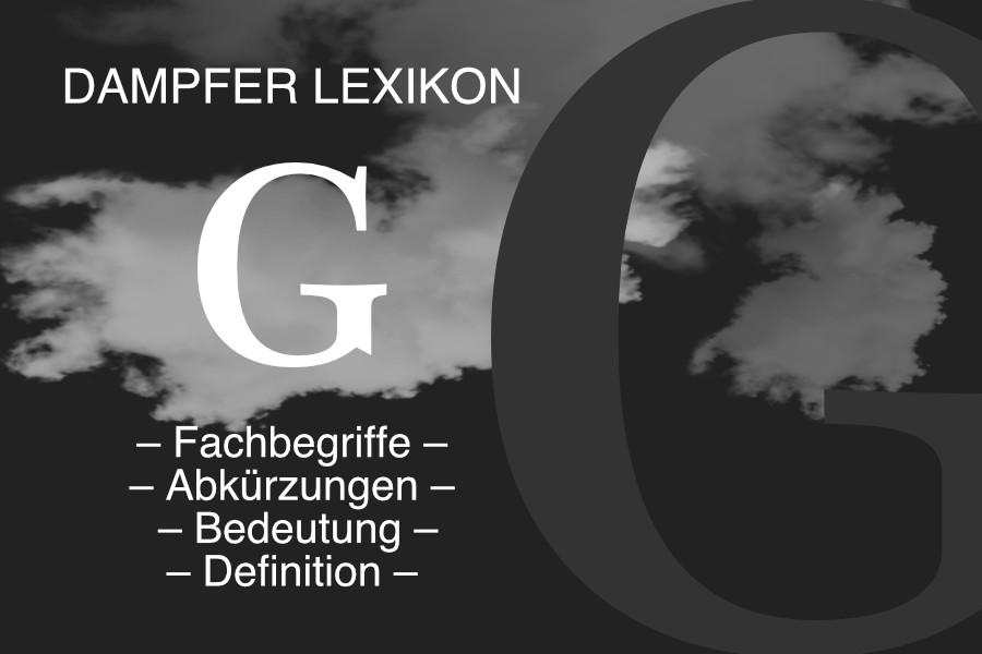 Lexikon Buchstabe G: E-Zigaretten-Fachbegriffe, Dampfer-Abkürzungen