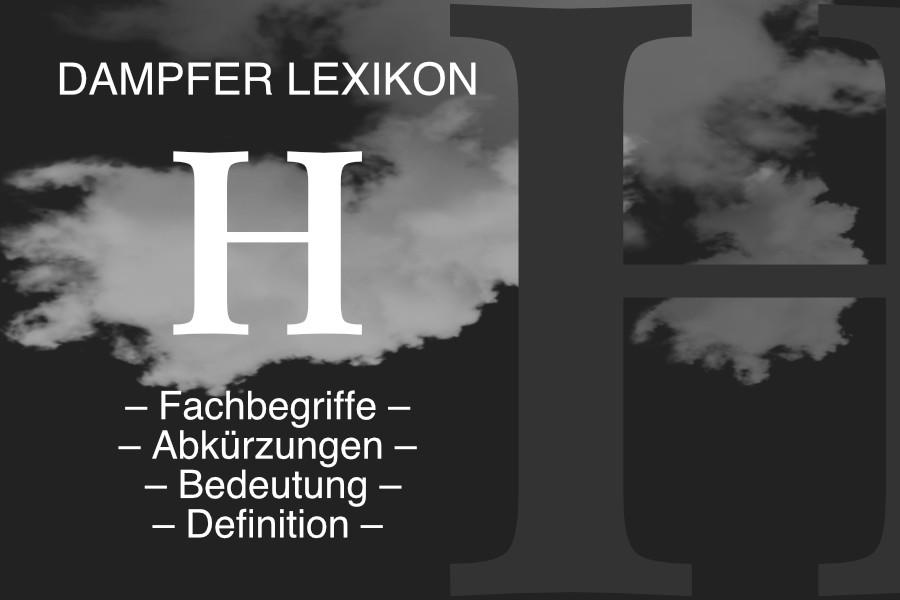 Lexikon Buchstabe H: E-Zigaretten-Fachbegriffe, Dampfer-Abkürzungen