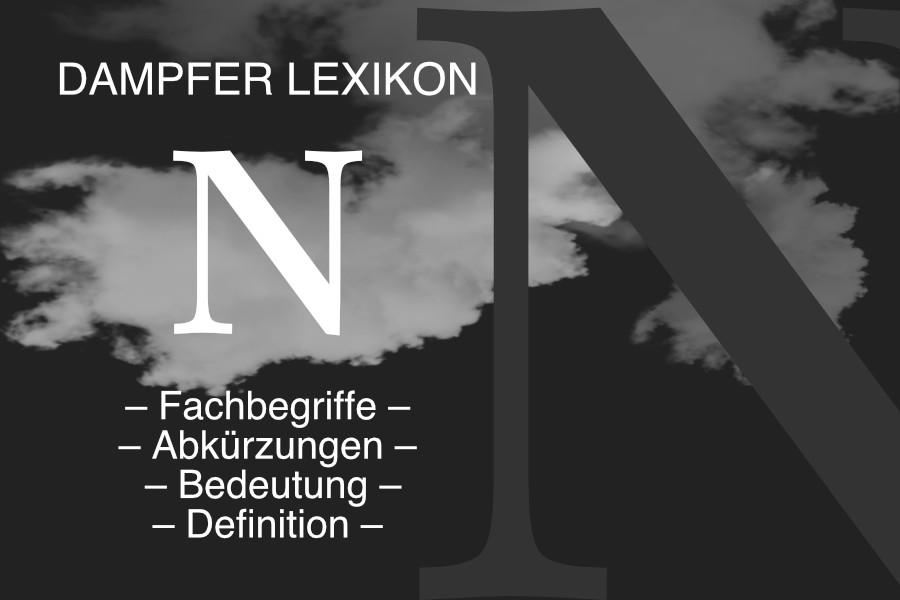 Lexikon Buchstabe N: E-Zigaretten-Fachbegriffe, Dampfer-Abkürzungen