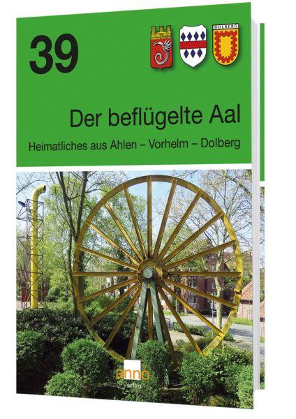 Image of Der beflügelte Aal. Bd.39: Heimatliches aus Ahlen - Vorhelm - Dolberg