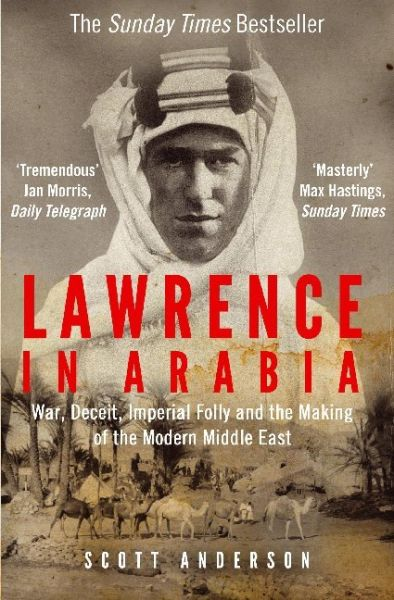 Image of Lawrence in Arabia: War, Deceit, Imperial Folly and the Making of the Modern Middle East