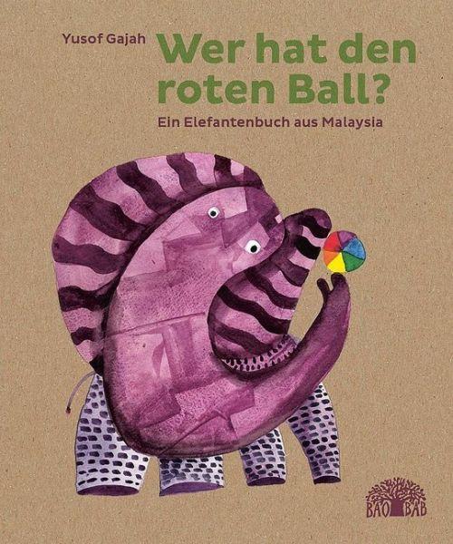 Image of Wer hat den roten Ball?: Ein Elefantenbuch aus Malaysia