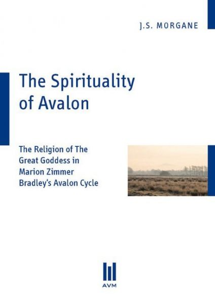 Image of The Spirituality of Avalon: The Religion of The Great Goddess in Marion Zimmer Bradley's Avalon Cycl