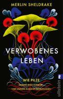 Verwobenes Leben: Wie Pilze unsere Welt formen und unsere Zukunft beeinflussen
