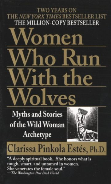Image of Women Who Run With the Wolves: Myths and Stories of the Wild Woman Archetype