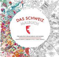 Das Schweiz-Malbuch: Für kreative Erwachsene und Kinder