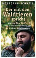 Der mit den Waldtieren spricht: Mit dem Woid Woife die Geheimnisse des Waldes und die Kraft der Natu