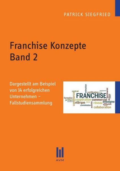 Image of Franchise Konzepte Band 2: Dargestellt am Beispiel von 14 erfolgreichen Unternehmen - Fallstudiensam