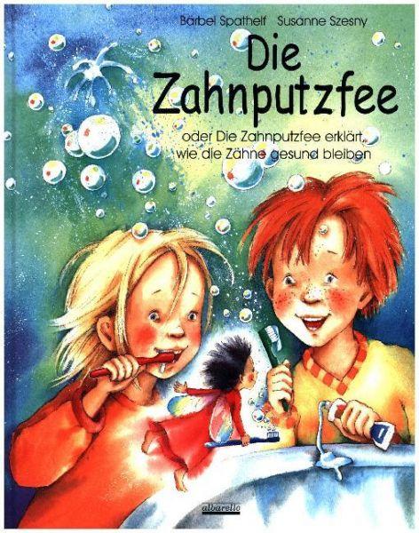 Image of Die Zahnputzfee, m. Kinderzahnbürste: Oder Die Zahnputzfee erklärt, wie die Zähne gesund bleiben