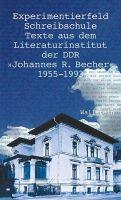 """Experimentierfeld Schreibschule: Texte aus dem Literaturinstitut der DDR """"Johannes R. Becher"""" 1955-1"""