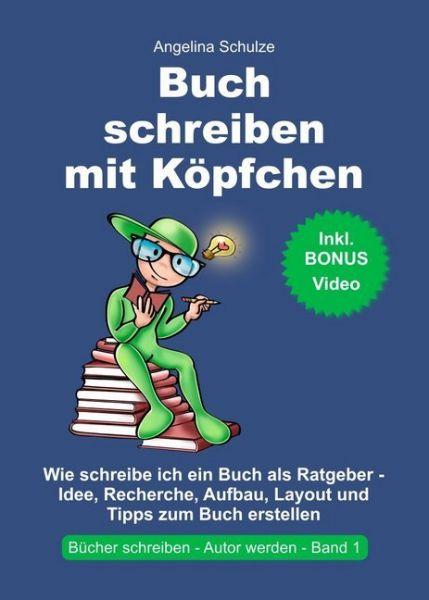 Image of Buch schreiben mit Köpfchen: Wie schreibe ich ein Buch als Ratgeber - Idee, Recherche, Aufbau, Layou