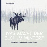 Was macht der Elch im Winter?: Und andere merkwürdige Tiergeschichten