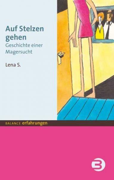 Image of Auf Stelzen gehen: Geschichte einer Magersucht. Nachw. v. Alexa Franke