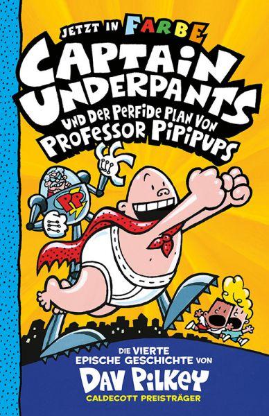 Image of Captain Underpants und der perfide Plan von Professor Pipipups: Neu in der vollfarbigen Ausgabe!