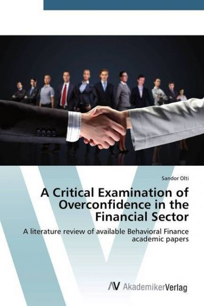 Image of A Critical Examination of Overconfidence in the Financial Sector: A literature review of available B