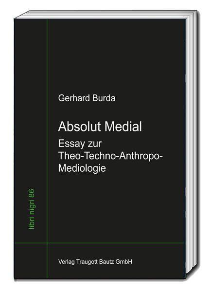 Image of Absolut Medial: Essay zur Theo-Techno-Anthropo-Mediologie