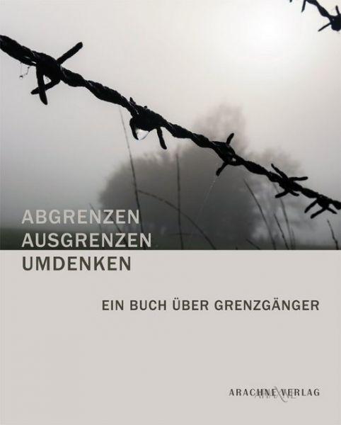 Image of ABGRENZEN - AUSGRENZEN - UMDENKEN: Ein Buch über Grenzgänger