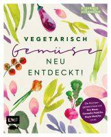 Vegetarisch - Gemüse neu entdeckt!: Die Küchengeheimnisse von Haya Molcho, Cornelia Poletto, Tim Rau