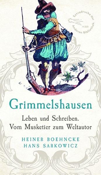 Image of Grimmelshausen: Leben und Schreiben. Vom Musketier zum Weltautor. Überarbeitet und ergänzt um ein Re