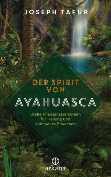 Image of Der Spirit von Ayahuasca: Uralte Pflanzenzeremonien für Heilung und spirituelles Erwachen