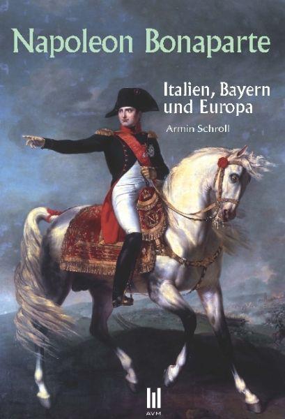 Image of Napoleon Bonaparte: Italien, Bayern und Europa