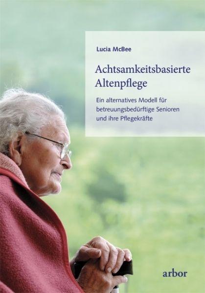 Image of Achtsamkeitsbasierte Altenpflege: Ein alternatives Modell für betreuungsbedürftige Senioren und ihre