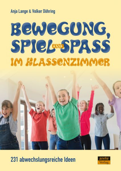Image of Bewegung, Spiel & Spaß im Klassenzimmer: 231 abwechslungsreiche Ideen