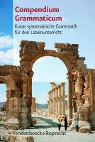 Compendium Grammaticum: Kurze systematische Grammatik für den Lateinunterricht