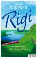 Rigi: Ein fröhlicher Roman über traurige Menschen