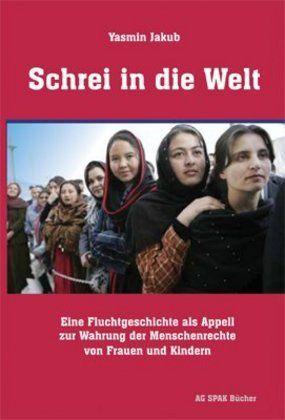 Image of Schrei in die Welt: Eine Fluchtgeschichte als Appell zur Wahrung der Menschenrechte von Frauen und K