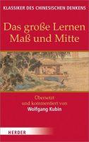 Das große Lernen - Maß und Mitte - Der Klassiker der Pietät: Übersetzt und kommentiert von Wolfgang
