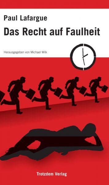 Image of Das Recht auf Faulheit: Widerlegung des Rechts auf Arbeit von 1848. Mit einem Vorwort von Michael Wi