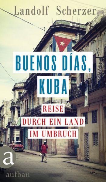 Image of Buenos días, Kuba: Reise durch ein Land im Umbruch
