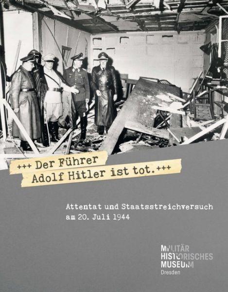 """Image of Der Führer Adolf Hitler ist tot"""": Attentat und Staatsstreichversuch am 20. Juli 1944. Begleitband z"""""""