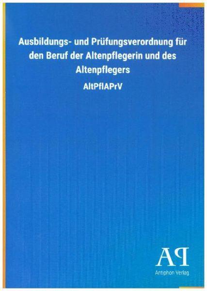 Image of Ausbildungs- und Prüfungsverordnung für den Beruf der Altenpflegerin und des Altenpflegers