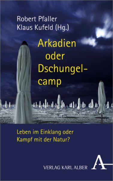 Image of Arkadien oder Dschungelcamp: Vom Leben im Einklang oder Kampf mit der Natur?