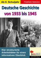 Deutsche Geschichte von 1933 bis 1945: Klar strukturierte Arbeitsblätter für einen informativen Über